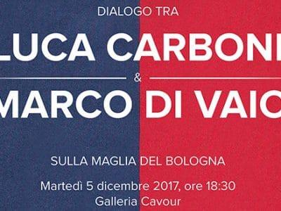Domani alle 18:30 in Galleria Cavour 'Dialogo tra Luca Carboni e Marco Di Vaio sulla maglia del Bologna'