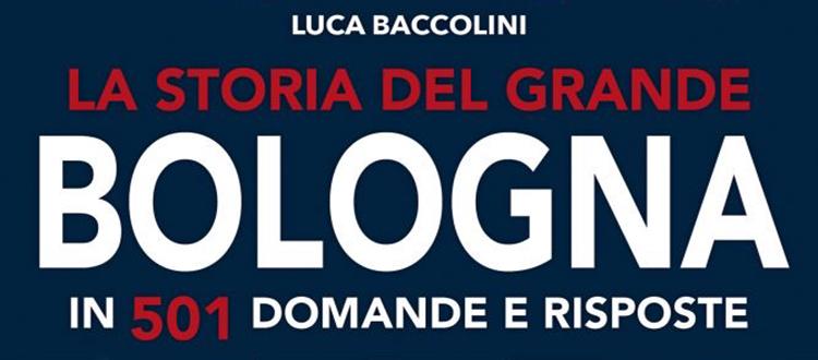 In vendita il libro di Luca Baccolini 'La storia del grande Bologna in 501 domande e risposte'